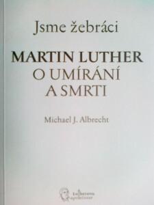 Jsme žebráci. Martin Luther o umírání a smrti