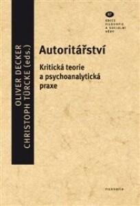 Autoritářství: Kritická teorie a psychoanalytická praxe