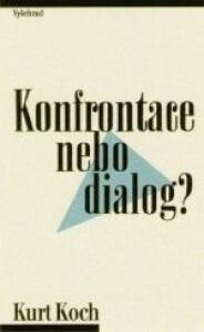 Konfrontace nebo dialog- Palčivé otázky dneška a křesťanská víra
