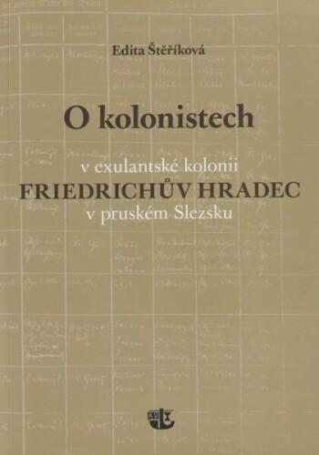 O kolonistech v exulantské kolonii Friedrichův Hradec v pruském Slezsku