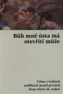 Bůh mně ústa má otevříti může: Výbor z českých nedělních postil prvních dvou třetin 18. století