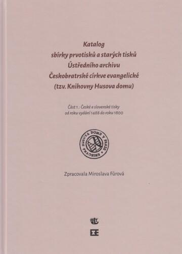 Katalog prvotisků sbírky starých tisků Üstředního archivu ČCE