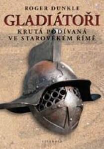 Gladiátoři / Krutá podívaná ve starověkém Řím