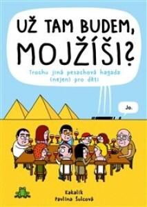 Už tam budem, Mojžíši?: Trochu jiná pesachová hagada (nejen) pro děti