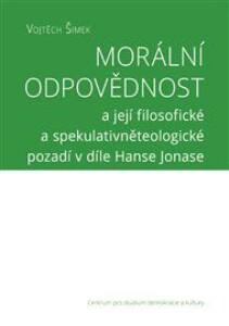 Morální odpovědnost: a její filosofické a spekulativněteologické pozadí v díle Hanse Jonase