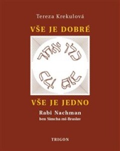 Vše je dobré, vše je Jedno: Rabi Nachman ben Simcha mi-Braslav, jeho osobnost a dílo