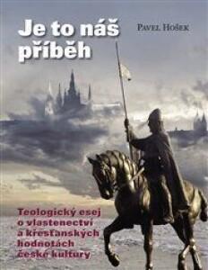 Je to náš příběh: Teologický esej o vlastenectví a křesťanských hodnotách české kultury