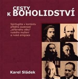 """Cesty k boholidství-Spiritualita v kontextu příběhů osobností """"stříbrného věku"""" ruského myšlení a ruské emigrace"""