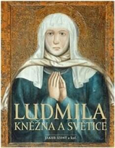 Ludmila: Kněžna a světice