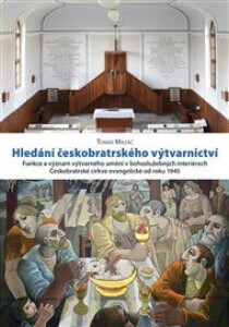 Hledání českobratrského výtvarnictví: Funkce a význam výtvarného umění v bohoslužebných interiérech Českobratrské církve evangelické od roku 1945