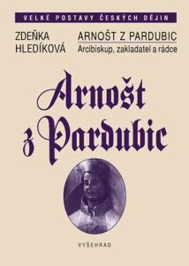 Arnošt z Pardubic / Arcibiskup, zakladatel a rádce