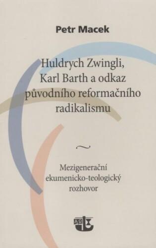 Huldrych Zwingli, Karl Barth a odkaz původního reformačního radikalismu (Mezigenerační ekumenicko-teologický rozhovor)