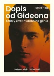 Dopis od Gideona: Krátký život hudebního génia. Gideon Klein 1919–1945
