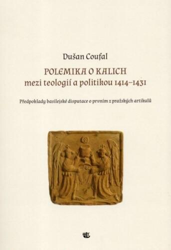 Polemika o kalich mezi teologií a politikou 1414–1431 (Předpoklady basilejské disputace o prvním z pražských artikulů)