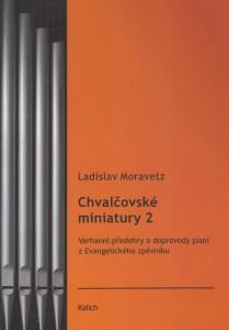 Chvalčovské miniatury 2 (Varhanní předehry a doprovody písní z Evangelického zpěvníku