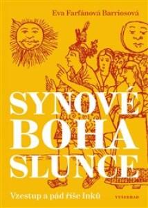 Synové boha Slunce: Vzestup a pád říše Inků