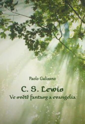 C. S. Lewis. Ve světě fantasy a evangelia