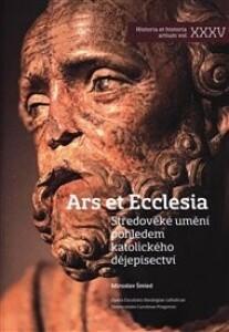Ars Et Ecclesia: Středověké umění pohledem katolického dějepisectví