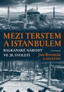 Mezi Terstem a Istanbulem: Balkánské národy ve 20. století