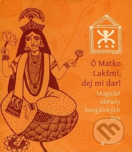 Ó Matko Lakšmí, dej mi dar! - Magické obřady bengálských žen