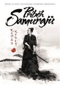 Příběh samurajů: život a svět válečníků starého Japonska
