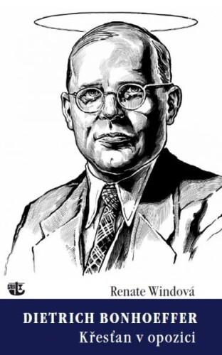 Dietrich Bonhoeffer / Křesťan v opozici