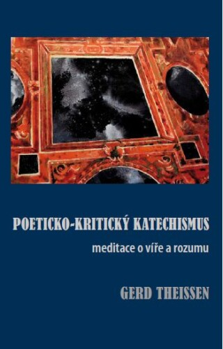 POETICKO-KRITICKÝ KATECHISMUS Meditace o víře a rozumu