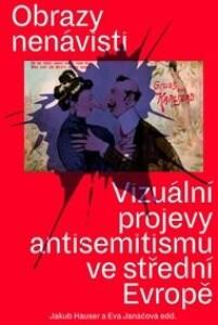 Obrazy nenávisti: Vizuální projevy antisemitismu ve střední Evropě