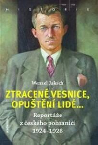 Ztracené vesnice, opuštění lidé....: Reportáže z českého pohraničí 1924 - 1928