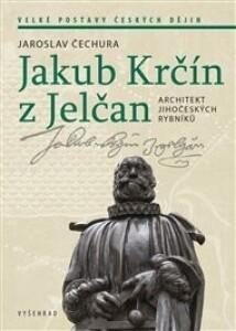 Jakub Krčín z Jelčan: Architekt jihočeských rybníků