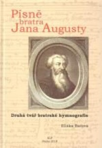 Písně bratra Jana Augusty. Druhá tvář bratrské hymnografie