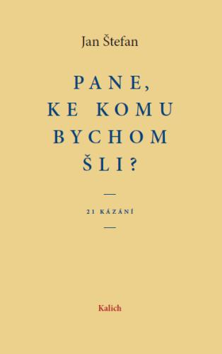 Pane, ke komu bychom šli? (21 kázání)