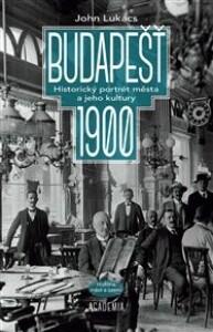 Budapešť 1900: Historický portrét města a jeho kultury