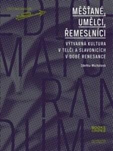 Měšťané, umělci, řemeslníci: Výtvarná kultura v Telči a Slavonicích v době renesance