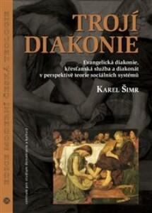 Trojí diakonie: Evangelická diakonie, křesťanská služba a diakonát v perspektivě teorie sociálních systémů