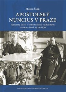 Apoštolský nuncius v Praze-Významný faktor v československo-vatikánských vztazích v letech 1920-1950
