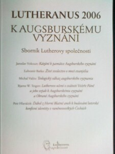 Lutheranus 2006 – K Augsburskému vyznání. Sborník Lutherovy společnosti