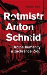 Rotmistr Anton Schmid: Hrdina humanity a zachránce Židů